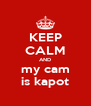 KEEP CALM AND my cam is kapot - Personalised Poster A4 size