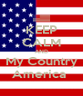 KEEP CALM AND My Country America  - Personalised Poster A4 size