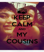 KEEP CALM AND MY COUSINS - Personalised Poster A4 size