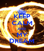 KEEP CALM AND MY DREAM - Personalised Poster A4 size