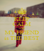 KEEP CALM AND MY FRIEND is THE BEST - Personalised Poster A4 size