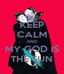 KEEP CALM AND MY GOD IS THE SUN - Personalised Poster A4 size