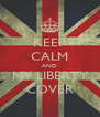 KEEP CALM AND MY LIBERTY COVER - Personalised Poster A4 size