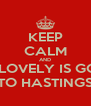 KEEP CALM AND  MY LOVELY IS GOING TO HASTINGS - Personalised Poster A4 size