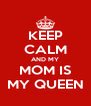 KEEP CALM AND MY MOM IS MY QUEEN - Personalised Poster A4 size