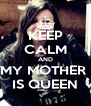 KEEP CALM AND MY MOTHER  IS QUEEN - Personalised Poster A4 size
