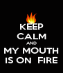KEEP CALM AND MY MOUTH IS ON  FIRE - Personalised Poster A4 size