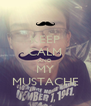KEEP CALM AND MY MUSTACHE - Personalised Poster A4 size