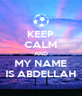 KEEP CALM AND MY NAME IS ABDELLAH - Personalised Poster A4 size