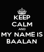 KEEP CALM AND MY NAME IS BAALAN - Personalised Poster A4 size
