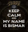 KEEP CALM AND MY NAME IS BISMAR - Personalised Poster A4 size
