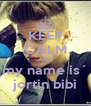 KEEP CALM AND my name is´ jortin bibi - Personalised Poster A4 size