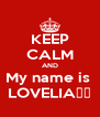 KEEP CALM AND My name is  LOVELIA💜💜 - Personalised Poster A4 size
