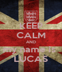 KEEP CALM AND my name is  LUCAS - Personalised Poster A4 size