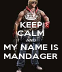 KEEP CALM AND MY NAME IS MANDAGER - Personalised Poster A4 size