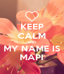 KEEP CALM AND MY NAME IS MAPI - Personalised Poster A4 size