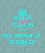 KEEP CALM AND my name is  PABLO - Personalised Poster A4 size