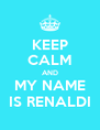 KEEP CALM AND MY NAME IS RENALDI - Personalised Poster A4 size