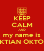 KEEP CALM AND my name is SAKTIAN OKTORA - Personalised Poster A4 size