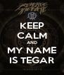 KEEP CALM AND MY NAME IS TEGAR - Personalised Poster A4 size