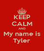 KEEP CALM AND My name is Tyler - Personalised Poster A4 size