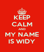 KEEP CALM AND MY NAME IS WIDY - Personalised Poster A4 size