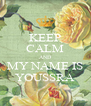 KEEP CALM AND MY NAME IS YOUSSRA - Personalised Poster A4 size