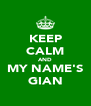 KEEP CALM AND MY NAME'S GIAN - Personalised Poster A4 size