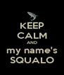 KEEP CALM AND my name's SQUALO - Personalised Poster A4 size