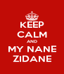 KEEP CALM AND MY NANE ZIDANE - Personalised Poster A4 size