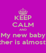 KEEP CALM AND My new baby Brother is almost her - Personalised Poster A4 size