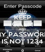 KEEP CALM AND MY PASSWORD IS NOT 1234 - Personalised Poster A4 size
