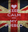 KEEP CALM AND MY  PUEBLO - Personalised Poster A4 size