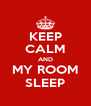 KEEP CALM AND MY ROOM SLEEP - Personalised Poster A4 size