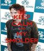 KEEP CALM AND MY SMOLDER - Personalised Poster A4 size