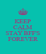 KEEP CALM AND MY STAY BFF'S FOREVER - Personalised Poster A4 size