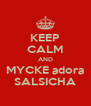 KEEP CALM AND MYCKE adora SALSICHA - Personalised Poster A4 size