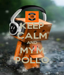 KEEP CALM AND MYM POLLO - Personalised Poster A4 size