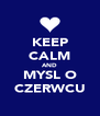 KEEP CALM AND MYSL O CZERWCU - Personalised Poster A4 size