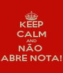 KEEP CALM AND NÃO  ABRE NOTA! - Personalised Poster A4 size