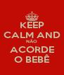 KEEP CALM AND NÃO ACORDE O BEBÊ - Personalised Poster A4 size