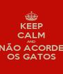 KEEP CALM AND NÃO ACORDE OS GATOS - Personalised Poster A4 size