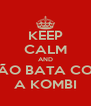 KEEP CALM AND NÃO BATA COM A KOMBI - Personalised Poster A4 size