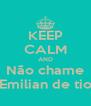KEEP CALM AND Não chame Emilian de tio - Personalised Poster A4 size