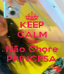 KEEP CALM AND Não Chore PRINCESA - Personalised Poster A4 size
