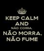 KEEP CALM AND NÃO CORRA,  NÃO MORRA, NÃO FUME - Personalised Poster A4 size