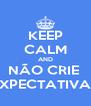 KEEP CALM AND NÃO CRIE  EXPECTATIVAS - Personalised Poster A4 size