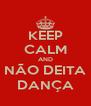 KEEP CALM AND NÃO DEITA DANÇA - Personalised Poster A4 size