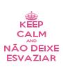 KEEP CALM AND NÃO DEIXE ESVAZIAR - Personalised Poster A4 size