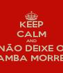 KEEP CALM AND NÃO DEIXE O SAMBA MORRER - Personalised Poster A4 size